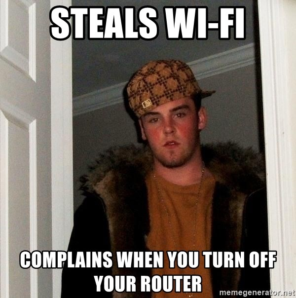 Scumbag Steve - steals wi-fi complains when you turn off  your router
