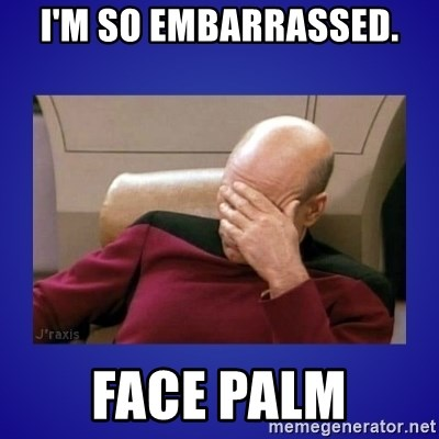 I M So Embarrassed Face Palm Picard Facepalm Meme Generator