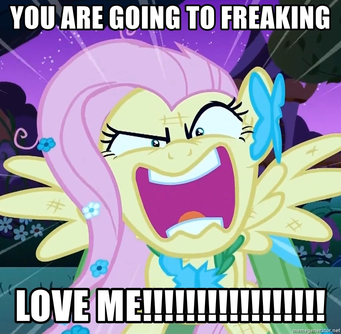 angry-fluttershy - You are going to freaking love me!!!!!!!!!!!!!!!!!