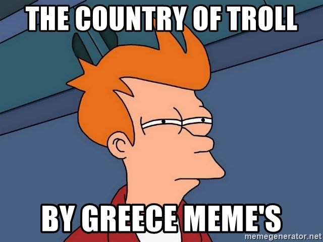 Futurama Fry - the country of troll by greece meme's