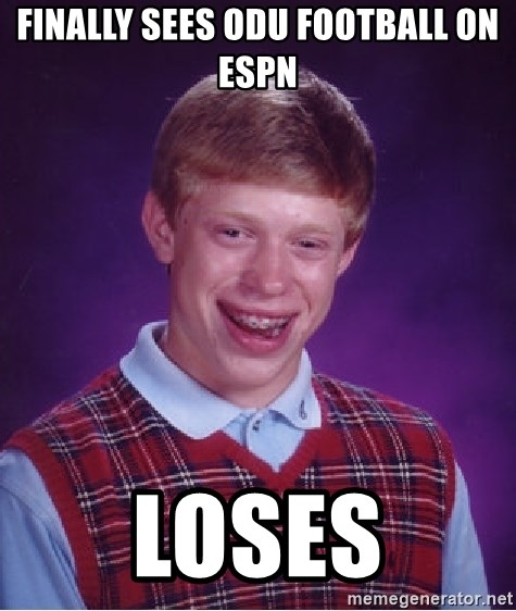 Bad Luck Brian - finally sees odu football on espn loses
