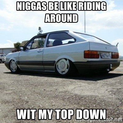 treiquilimei - NIGGAS BE LIKE RIDING AROUND WIT MY TOP DOWN
