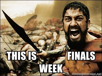 This Is Sparta Meme - THIS IS                FINALS  WEEK