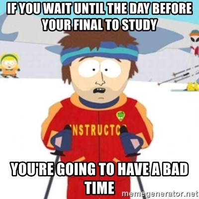 Bad time ski instructor 1 - If you wait until the day before your final to study you're going to have a bad time