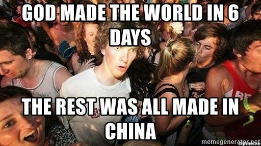 -Sudden Clarity Clarence - god made the world in 6 days the rest was all made in china