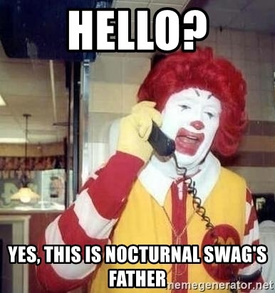 Ronald Mcdonald Call - Hello? Yes, this is Nocturnal Swag's father