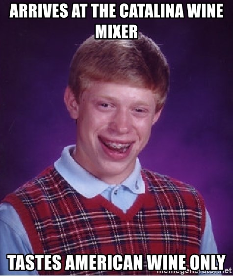 Bad Luck Brian - Arrives at the Catalina Wine Mixer Tastes American wine only