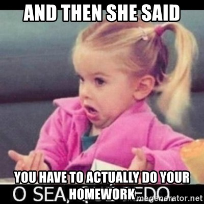 O SEA,QUÉ PEDO MEM - AND THEN SHE SAID YOU HAVE TO ACTUALLY DO YOUR HOMEWORK