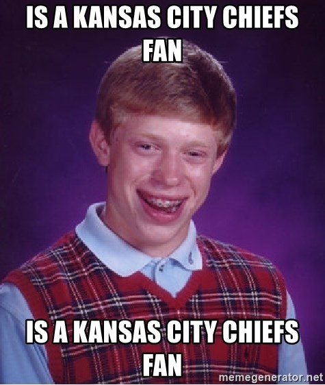 Bad Luck Brian - Is a Kansas City Chiefs fan Is a Kansas City Chiefs fan