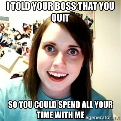 Overly Attached Girlfriend 2 - i told your boss that you quit so you could spend all your time with me