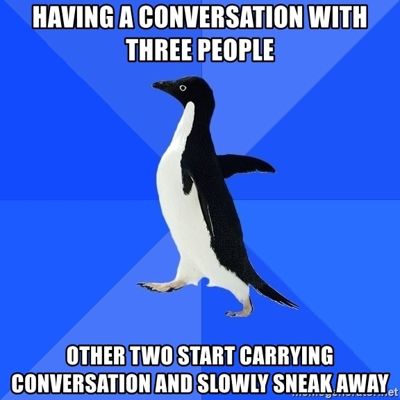 Socially Awkward Penguin - Having a conversation with three people Other two start carrying conversation and slowly sneak away