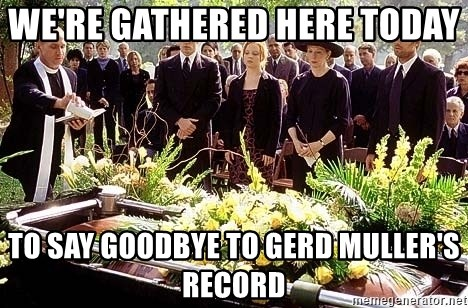 funeral1 - We're gathered here today  to say goodbye to gerd muller's record
