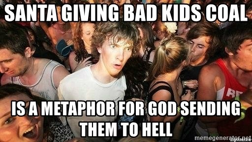 -Sudden Clarity Clarence - Santa Giving bad kids coal Is a metaphor for God sending them to hell