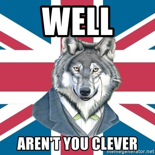Sir Courage Wolf Esquire - Well Aren't you clever
