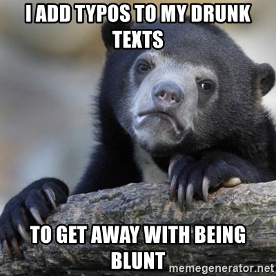 Confession Bear - I add typos to my drunk texts to get away with being blunt