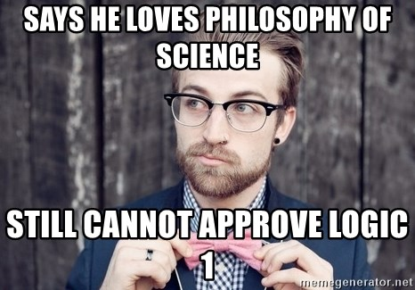Scumbag Analytic Philosopher - Says he loves philosophy of science still cannot approve logic 1