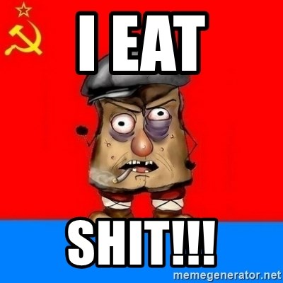 Malorashka-Soviet - I EAT SHIT!!!