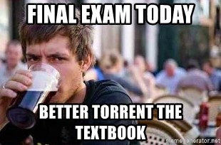 The Lazy College Senior - Final exam today Better torrent the textbook