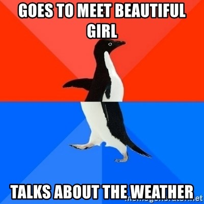 Socially Awesome Awkward Penguin - goes to meet beautiful girl talks about the weather