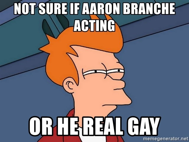 Futurama Fry - not sure if aaron branche acting or he real gay