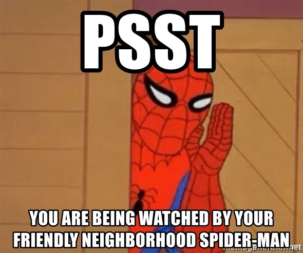Psst spiderman - Psst You are being watched by your friendly neighborhood spider-man