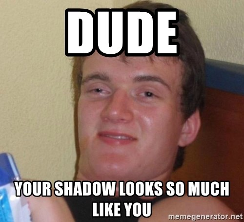 high/drunk guy - Dude Your shadow looks so much like you