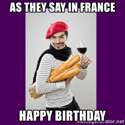 As They Say In France Happy Birthday Stereotypical French Man Meme Generator