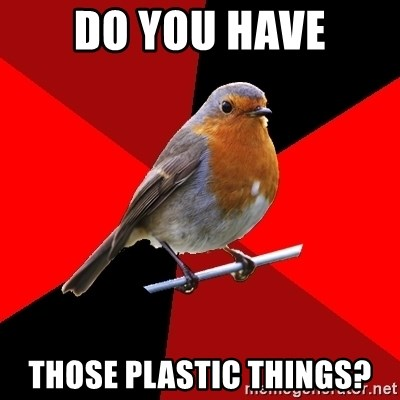 Retail Robin - Do You have Those Plastic Things?