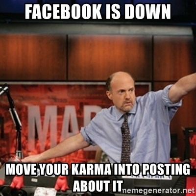 Jim Kramer Mad Money Karma - FACEBOOK IS DOWN MOVE YOUR KARMA INTO POSTING ABOUT IT