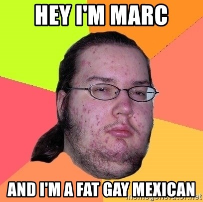 Fat Gay Mexican