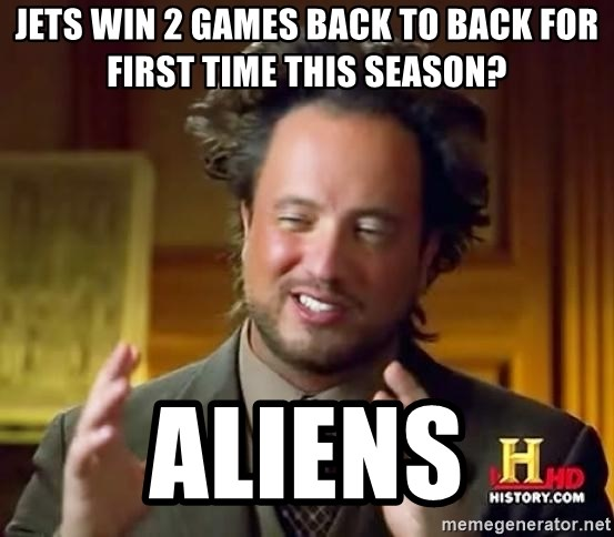 Jets win 2 games back to back for first time this season? aliens - Ancient  Aliens | Meme Generator