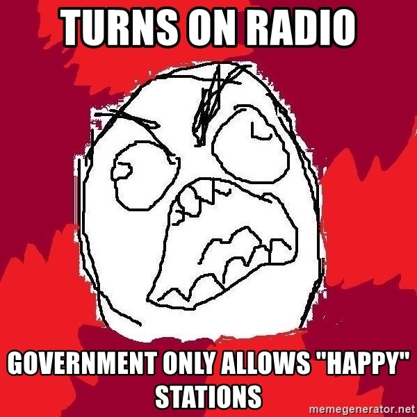"""Rage FU - Turns on radio government only allows """"happy"""" stations"""