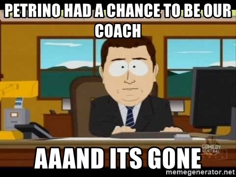 Aand Its Gone - PETRINO HAD A CHANCE TO BE OUR COACH AAAND ITS GONE