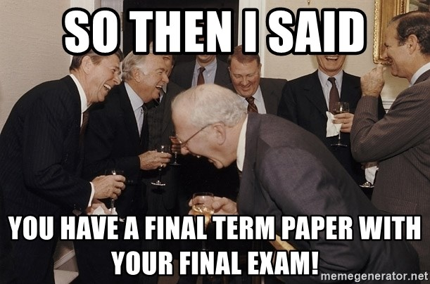 So Then I Said... - So then I said you have a final term paper with your final exam!