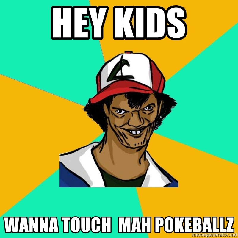 Ash Pedreiro - hEY KIDS WANNA TOUCH  MAH POKEBALLZ