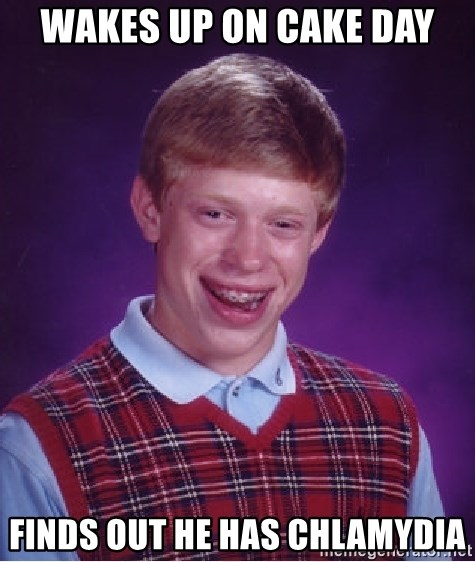 Bad Luck Brian - WAKES UP ON CAKE DAY FINDS OUT HE HAS chlamydia