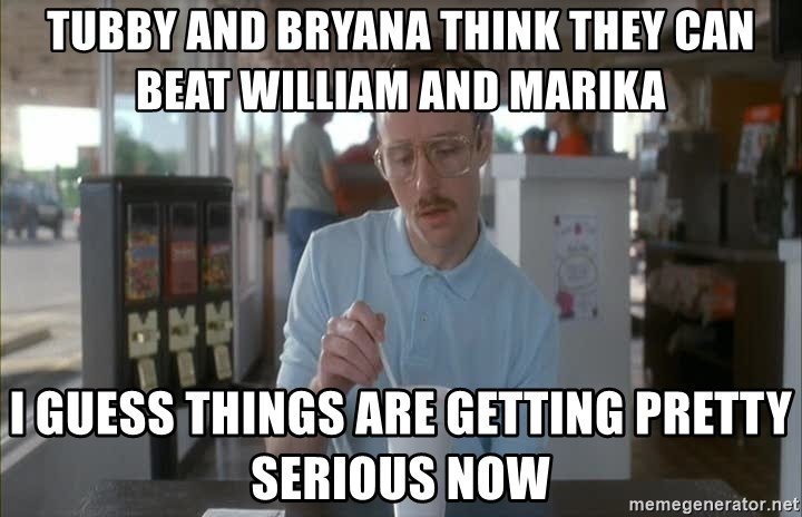 Things are getting pretty Serious (Napoleon Dynamite) - Tubby and Bryana think they can beat William and Marika I guess things are getting pretty serious now
