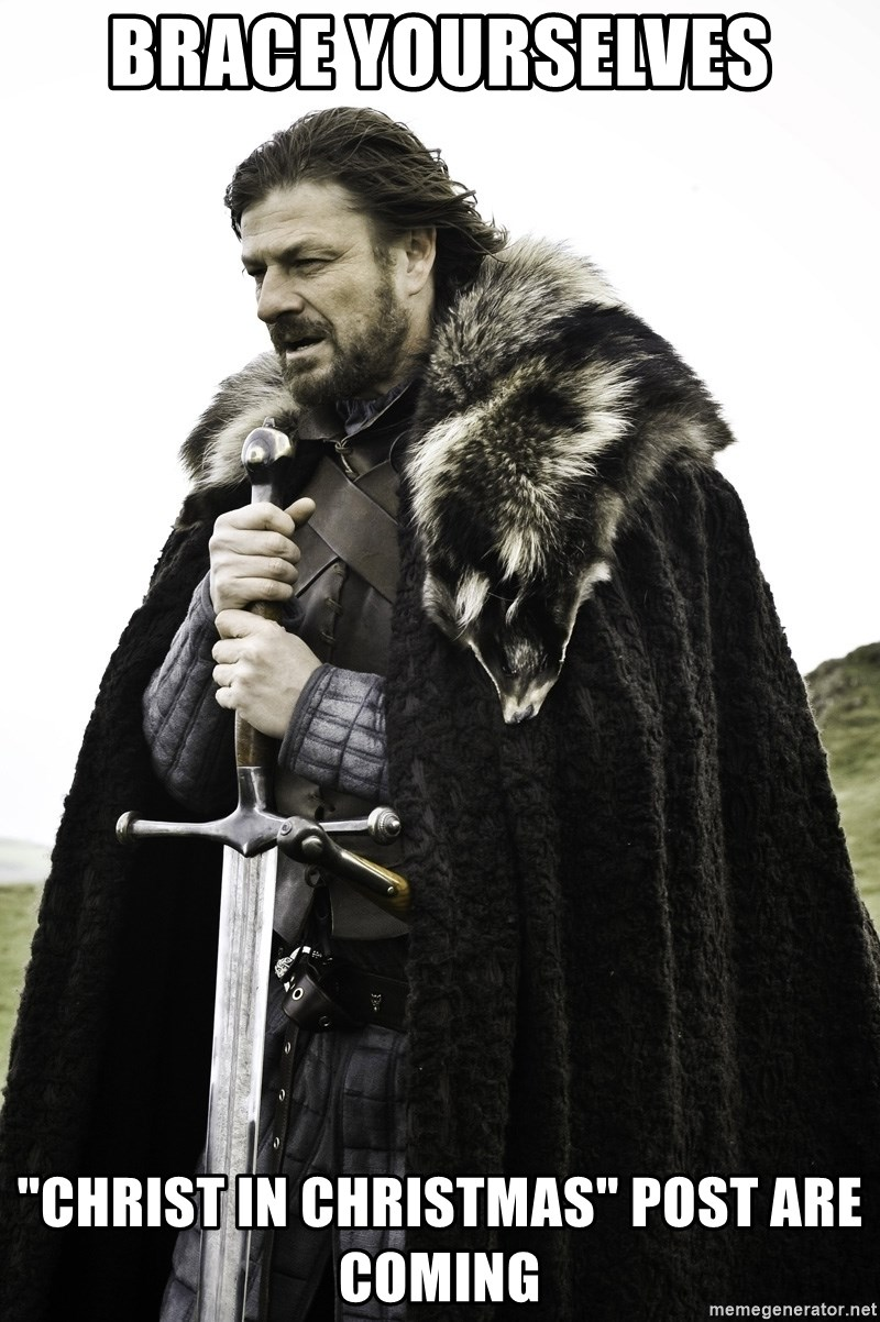 "Sean Bean Game Of Thrones - brace yourselves ""christ in christmas"" post are coming"