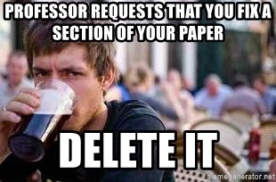 The Lazy College Senior - professor requests that you fix a section of your paper Delete it