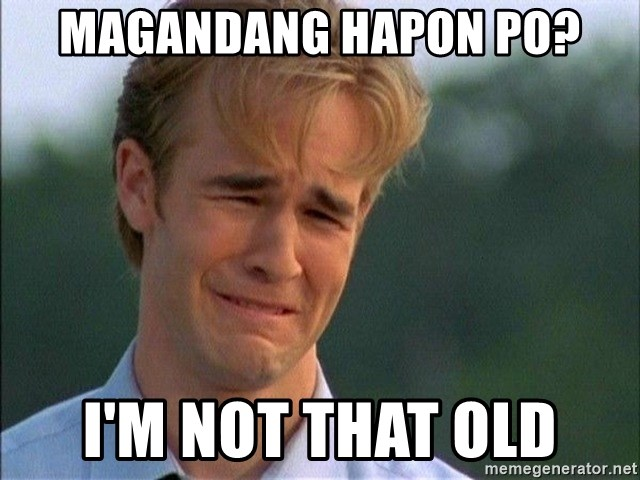 Dawson Crying - magandang hapon po? i'm not that old
