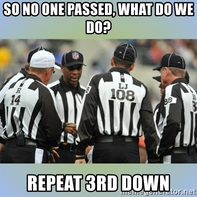NFL Ref Meeting - So no one passed, What do we do? Repeat 3rd down