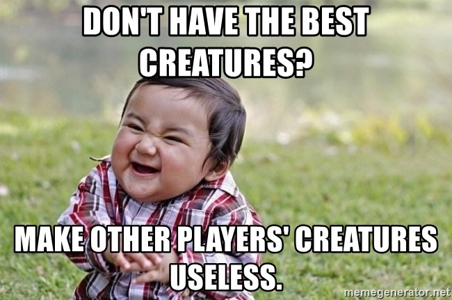 evil asian plotting baby - don't have the best creatures? make other players' creatures useless.
