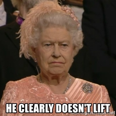 Unhappy Queen - He clearly doesn't lift