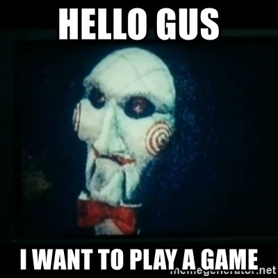 SAW - I wanna play a game - Hello gus i want to play a game