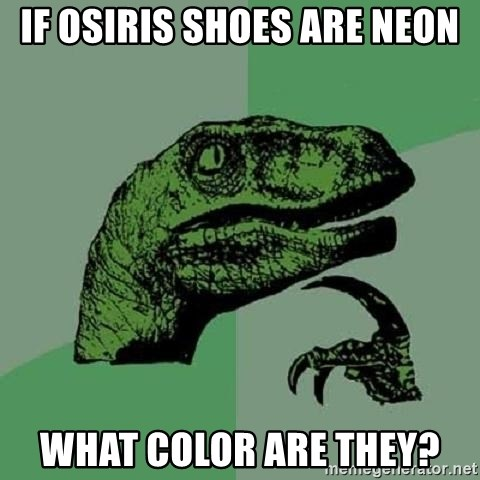 Philosoraptor - if osiris shoes are neon what color are they?