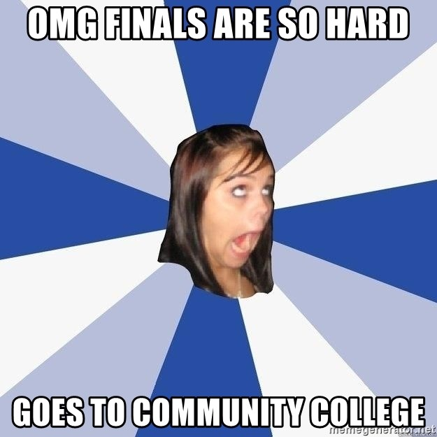 Annoying Facebook Girl - omg finals are so hard goes to community college