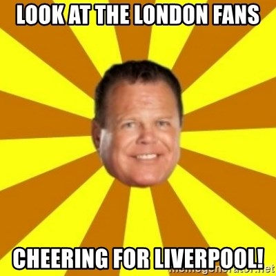 Jerry Lawler - Look at the london fans Cheering for liverpool!