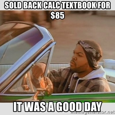 Ice Cube Good Day - Sold back calc textbook for $85 It was a good day