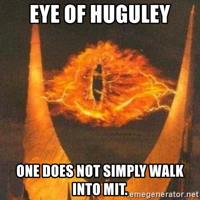 Eye of Sauron - EYE OF HUGULEY ONE DOES NOT SIMPLY WALK INTO MIT.
