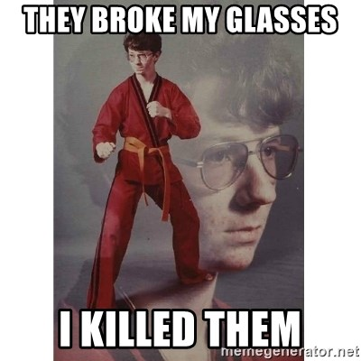 Karate Kid - they broke my glasses i killed them